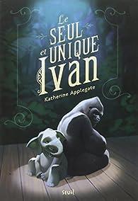 Le seul et unique Ivan par Katherine A. Applegate