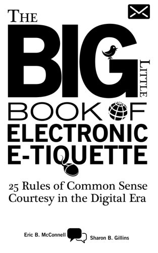 The Big Little Book of Electronic E-tiquette: 25 Rules of Common Sense Courtesy in the Digital Era