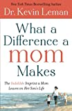 img - for What a Difference a Mom Makes: The Indelible Imprint a Mom Leaves on Her Son's Life book / textbook / text book