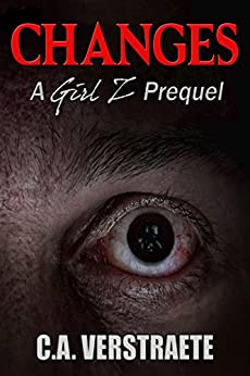 CHANGES: A GIRL Z Prequel, A Zombie Story by [Verstraete, C.A.]