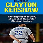 Clayton Kershaw: The Inspirational Story of Baseball Superstar Clayton Kershaw | Bill Redban