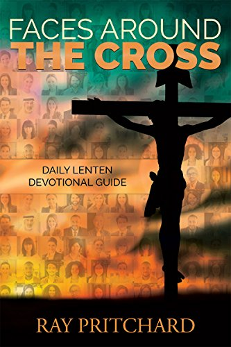 Faces Around the Cross: Lenten Devotional Guide (The True Meaning Of Easter For Kids)