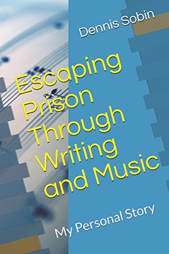 Escaping Prison Through Writing and Music: My Personal Story