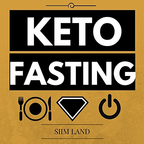 Keto Fasting: Start an Intermittent Fasting and Low Carb Ketogenic Diet to Burn Fat Effortlessly, Fight Diabetes, Purge Disease and Become Keto Adapted (Fasting Ketosis Book 1) by Siim Land