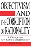 Objectivism and the Corruption of Rationality: A Critique of Ayn Rand's Epistemology