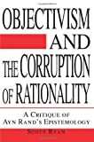 Objectivism and the Corruption of Rationality, Scott Ryan, 0595267335