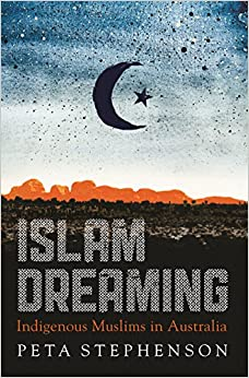 Islam Dreaming: Indigenous Muslims in Australia