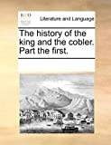 The History of the King and the Cobler Part The, See Notes Multiple Contributors, 1170872123