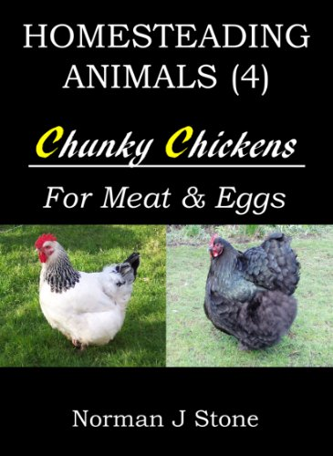 Raising Chickens For Meat And Eggs: Homesteading Animals - Includes Tasty Chicken Recipes For The Slow Cooker! by [Stone, Norman J]