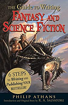 The Guide to Writing Fantasy and Science Fiction: 6 Steps to Writing and Publishing Your Bestseller! by [Athans, Philip, Salvatore, R. A.]