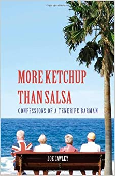 Book More Ketchup Than Salsa: Confessions of a Tenerife Barman by Joe Cawley (2005-06-12)