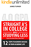 Straight-A in College While Studying Less: 12 Steps to Achieve Success  In Your Academic Life