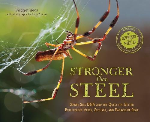 Parachute Spider - Stronger Than Steel: Spider Silk DNA and the Quest for Better Bulletproof Vests, Sutures, and Parachute Rope (Scientists in the Field Series)