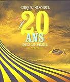 Cirque du Soleil : 20 Ans sous le soleil