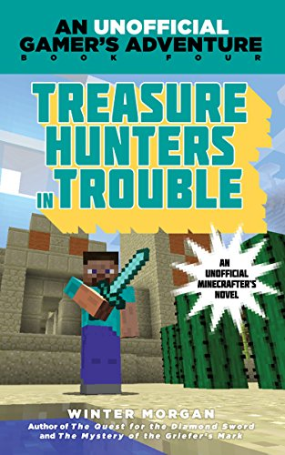 Treasure Hunters in Trouble: An Unofficial Gamer's Adventure, Book Four (An Unofficial Gamer?s Adventure 4)