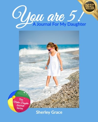You are 5! A Journal For My Daughter (The Mother-Daughter Journal Series) (Volume 6)