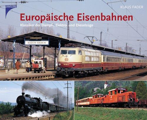 Europäische Eisenbahnen: Klassiker der Dampf-, Elektro- und Dieselzüge