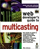 img - for Web Developer's Guide to Multicasting: Everything You Need to Know to Begin Multicasting Digital Media to the LAN, the WAN, and the Internet by Nels Johnson (1997-04-16) book / textbook / text book
