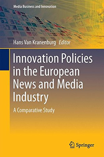 Innovation Policies in the European News Media Industry: A Comparative Study (Media Business and Innovation) by Springer