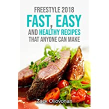 Freestyle 2018: Fast, Easy and Healthy Recipes That Anyone Can Make