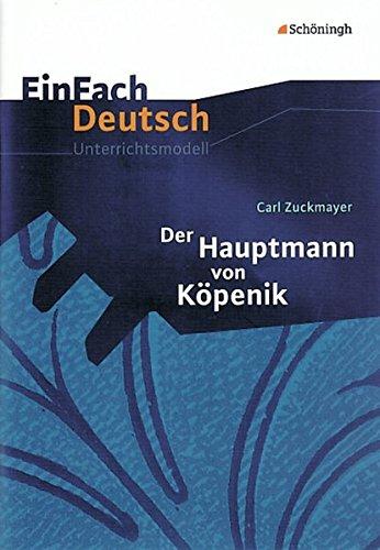 EinFach Deutsch Unterrichtsmodelle: Carl Zuckmayer: Der Hauptmann von Köpenick: Klassen 8 - 10