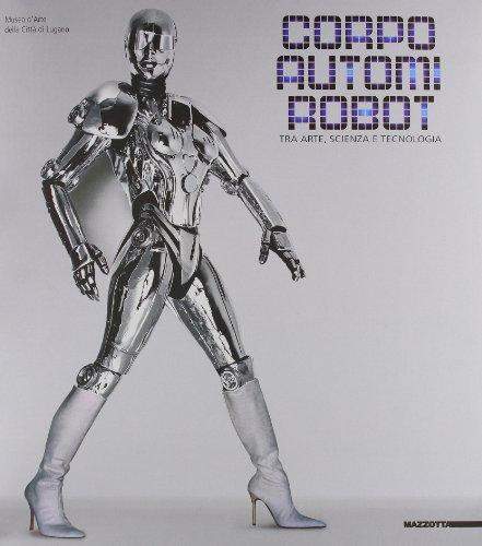 Corpo, autonomi e robot. Tra arte, scienza e tecnologia. Catalogo. Ediz. multilingue