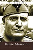 img - for Benito Mussolini (Critical Lives) book / textbook / text book