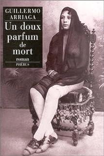 Un doux parfum de mort : roman, Arriaga Jordán, Guillermo