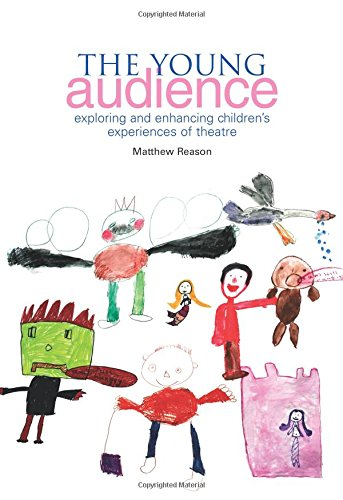 The Young Audience: Exploring and Enhancing Children's Experiences of Theatre