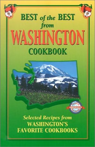 Best of the Best from Washington Cookbook: Selected Recipes from Washington's Favorite Cookbooks (Best of the Best Cookbook)