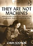 img - for They Are Not Machines: Korean Women Workers and their Fight for Democratic Trade Unionism in the 1970s book / textbook / text book