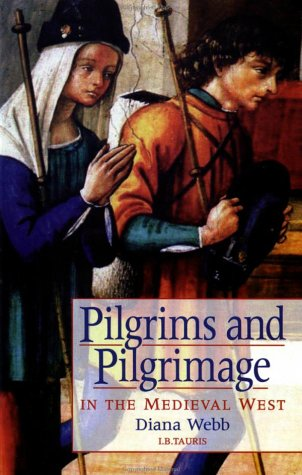 Pilgrims and Pilgrimage in the Medieval West (International Library of Historical Studies)
