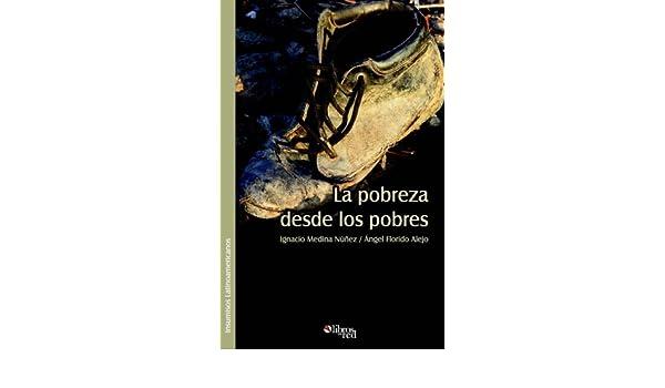 La Pobreza Desde Los Pobres (Spanish Edition): Ignacio Medina, Angel Lorenzo Florido Alejo: 9781597541039: Amazon.com: Books