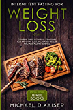 Intermittent Fasting For Weight Loss: Special Edition - Combine Three Powerful Strategies for Rapid Fat Loss, Increased Health and Anti-Aging Benefits