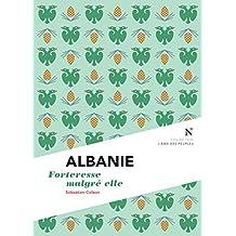 Albanie : Forteresse malgré elle: L'Âme des Peuples (French Edition)
