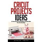 Cricut Projects Ideas: 33 Amazing Decorating Ideas To Color Blast Your Surroundings! (Design, Interior Design, Decoration)