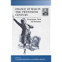 France at War in the Twentieth Century: Propaganda, Myth and Metaphor: Myth, Metaphor and Propaganda (Contemporary France)