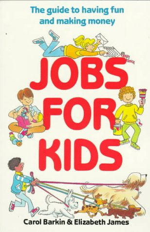 Jobs for Kids: The Guide to Having Fun and Making Money