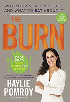 The Burn: Why Your Scale Is Stuck and What to Eat About It by [Pomroy, Haylie]