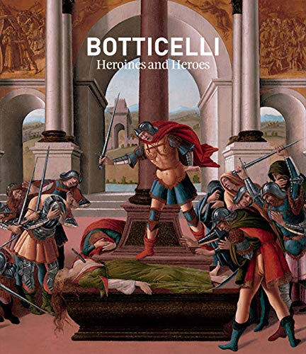 Botticelli : Heroines + Heroes por Nathaniel Silver,Elsa Filosa,Scott Nethersole,Patricia Rubin
