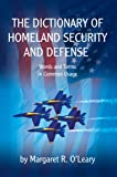 The Dictionary of Homeland Security and Defense, Margaret O'Leary, 0595675697