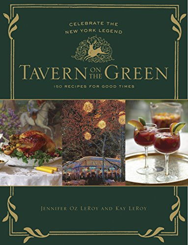 Tavern on the Green: 125 Recipes For Good Times, Celebrating The New York Legend by Jennifer Oz LeRoy, Kay LeRoy