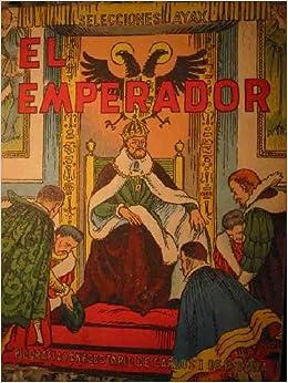 EL EMPERADOR Biografia y Anecdotario de Carlos I de España y V de Alemania Santos Diaz Santillana: Amazon.es: Sin autor: Libros