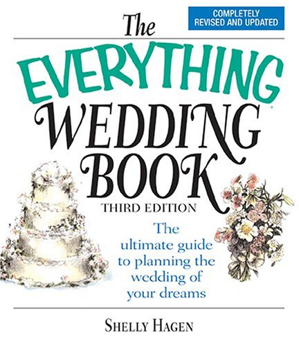 The Everything Wedding Book: The Ultimate Guide to Planning the Wedding of Your Dreams, Third Edition (Everything: Weddings)