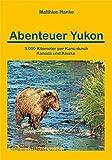 Abenteuer Yukon 3.000 Kilometer mit dem Kanu durch Kanada und Alaska (OutdoorHandbuch)