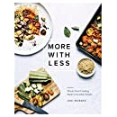 More with Less: Whole Food Cooking Made Irresistibly Simple
