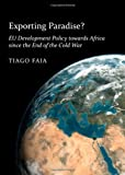 Exporting Paradise? EU Development Policy Towards Africa Since the End of the Cold War, Tiago Faia, 1443841927