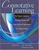 Connotative Learning : The Trainer's Guide to Learning Theories and Their Practical Application to Training Design, Int'l Assn. For Continuing Ed & Training, 0757510841
