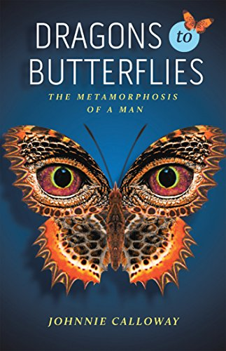 Dragons to Butterflies: The Metamorphosis of a Man by [Calloway, Johnnie]