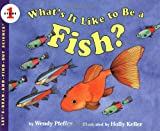 What's It Like to Be a Fish?, Wendy Pfeffer, 0064451518